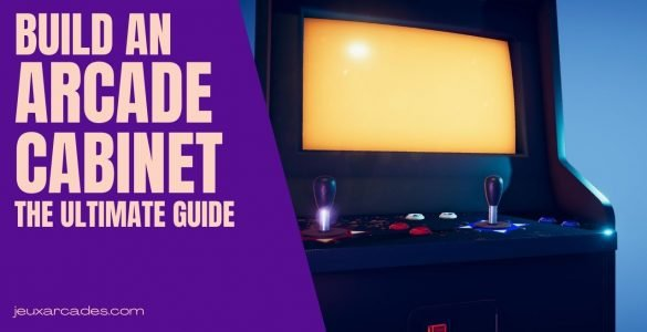 Build an Arcade Cabinet - The Ultimate Guide