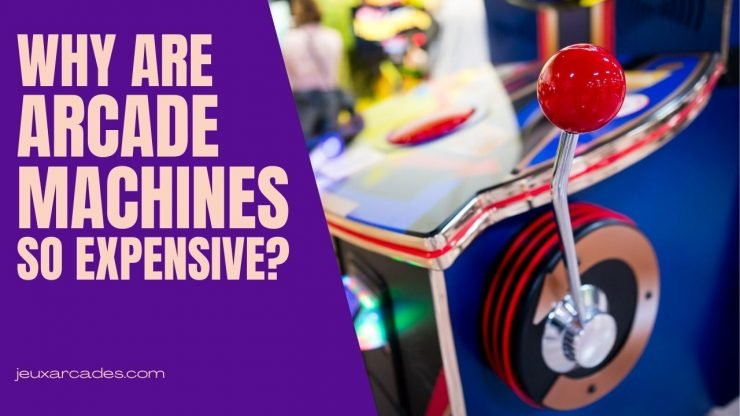 Why are Arcade Machines so Expensive